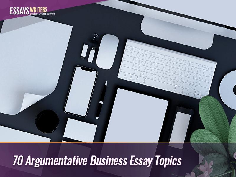 70-argumentative-business-essay-topics.png