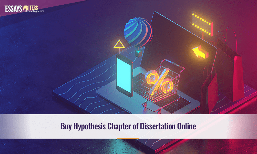 Buy Hypothesis Chapter of Dissertation Online