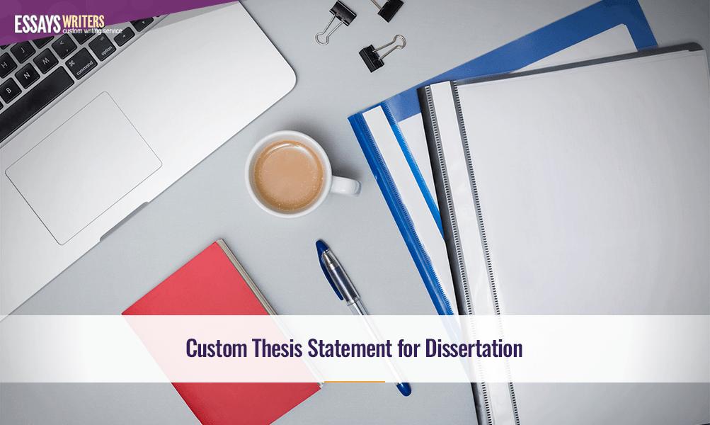 Custom Thesis Statement for Dissertation